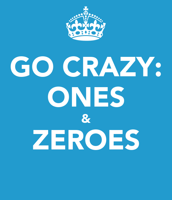GO CRAZY: ONES & ZEROES
