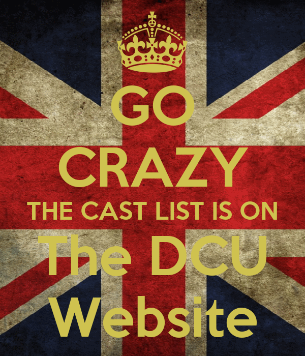 GO CRAZY THE CAST LIST IS ON The DCU Website