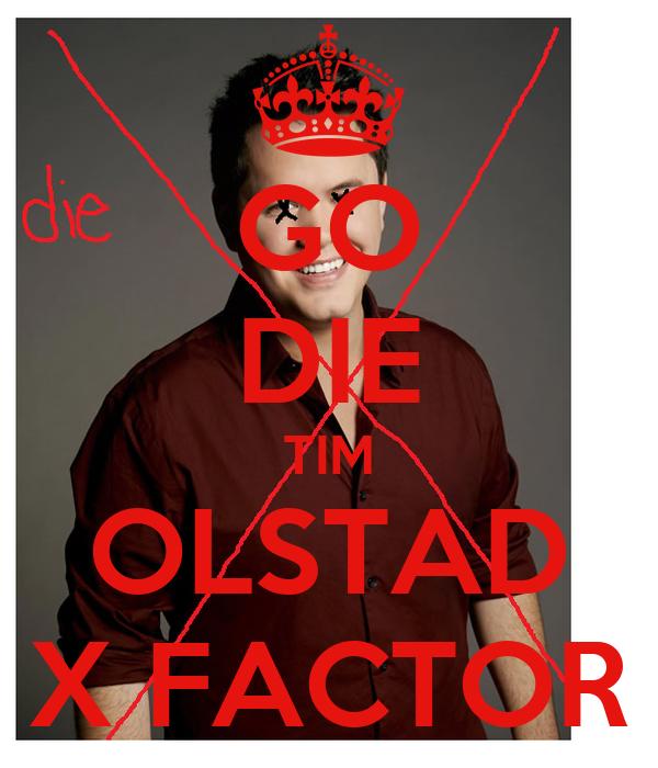 GO DIE TIM OLSTAD X FACTOR