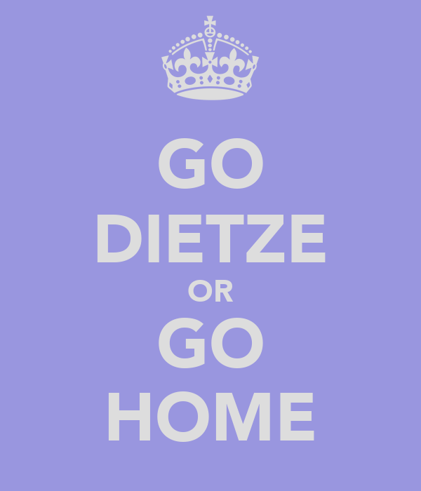 GO DIETZE OR GO HOME