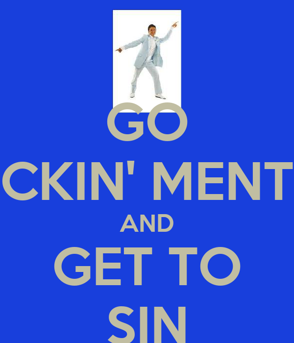GO FACKIN' MENTAL AND GET TO SIN
