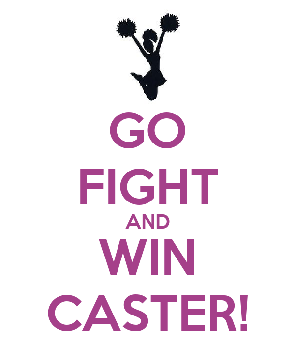 GO FIGHT AND WIN CASTER!