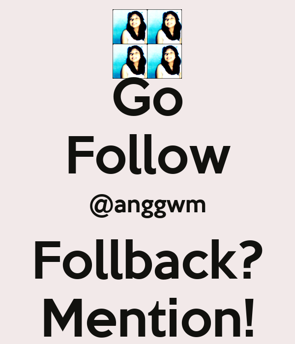 Go Follow @anggwm Follback? Mention!