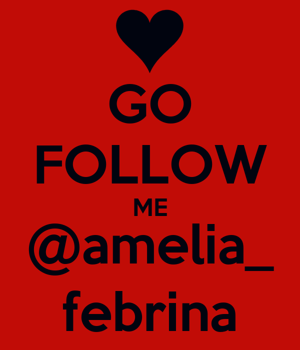 GO FOLLOW ME @amelia_ febrina