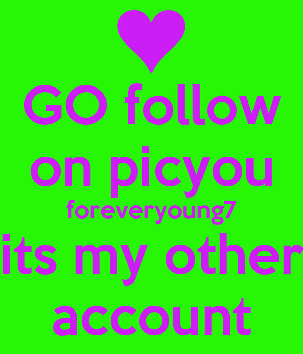 GO follow on picyou foreveryoung7 its my other account