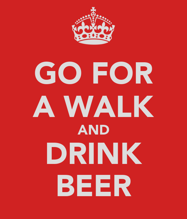 GO FOR A WALK AND DRINK BEER