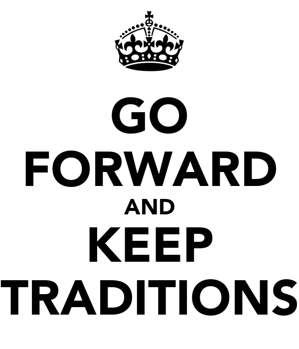 GO FORWARD AND KEEP TRADITIONS