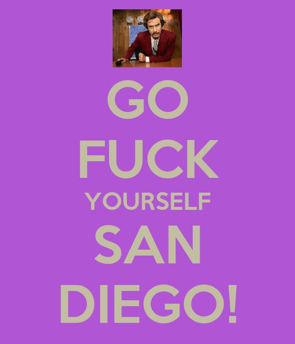 GO FUCK YOURSELF SAN DIEGO!