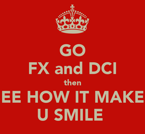 GO FX and DCI then SEE HOW IT MAKES U SMILE