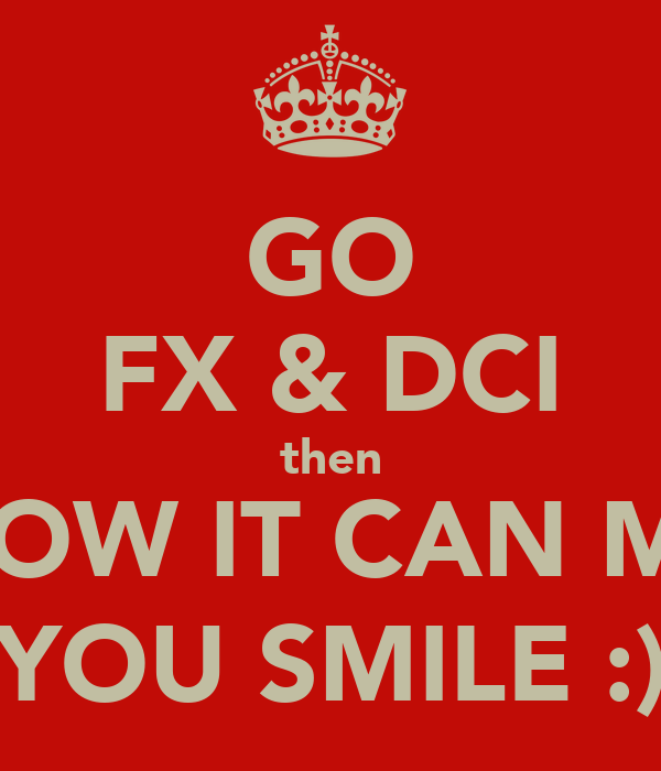 GO FX & DCI then SEE HOW IT CAN MAKES YOU SMILE :)