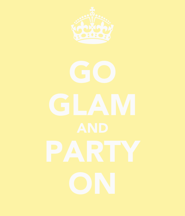 GO GLAM AND PARTY ON