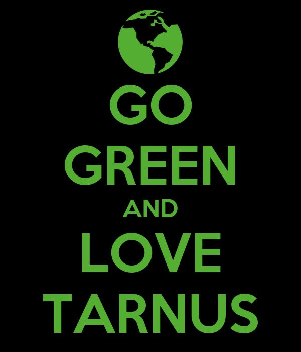 GO GREEN AND LOVE TARNUS