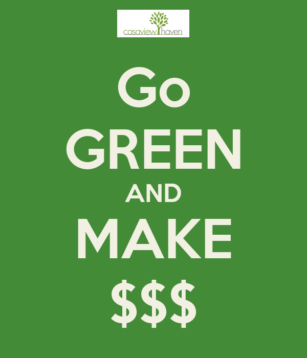 Go GREEN AND MAKE $$$