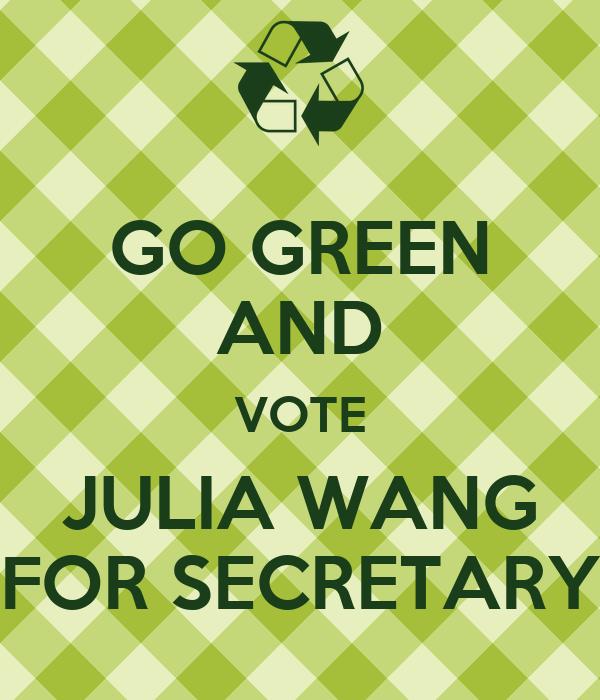 GO GREEN AND VOTE JULIA WANG FOR SECRETARY