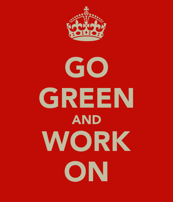 GO GREEN AND WORK ON