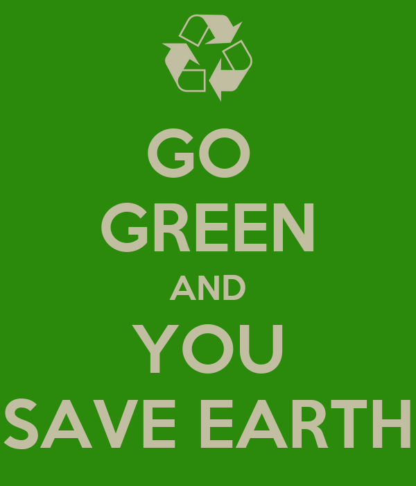 GO  GREEN AND YOU SAVE EARTH