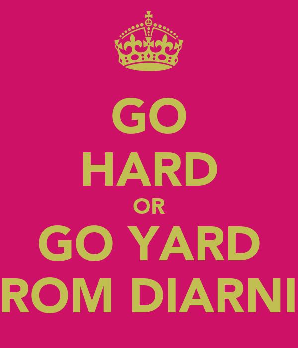GO HARD OR GO YARD FROM DIARNIE