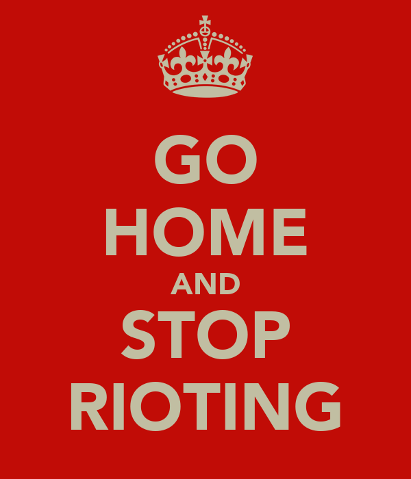 GO HOME AND STOP RIOTING