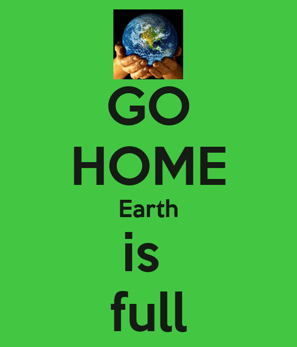 GO HOME Earth is  full