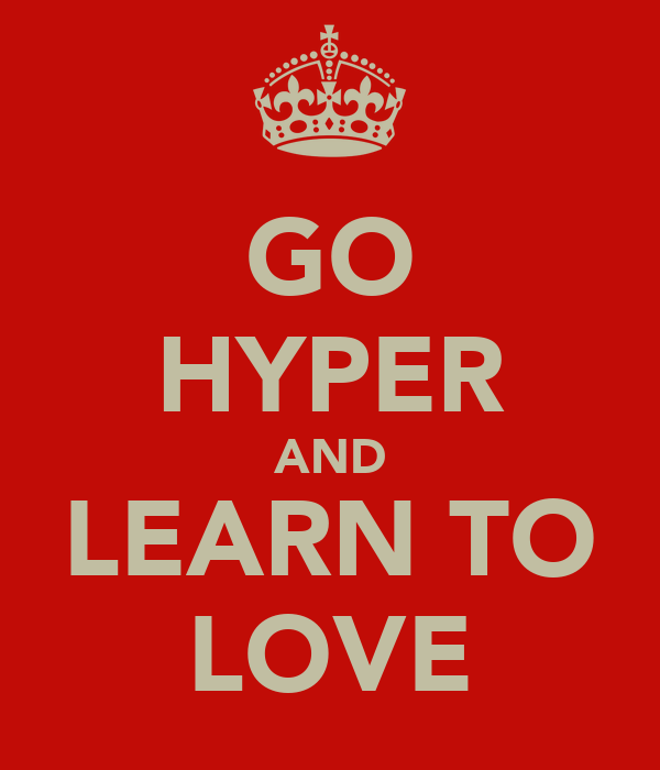 GO HYPER AND LEARN TO LOVE