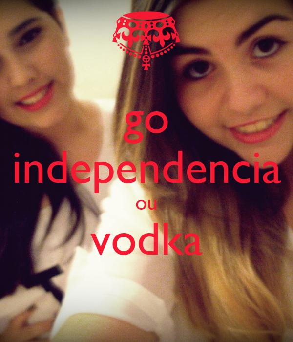 go independencia ou vodka