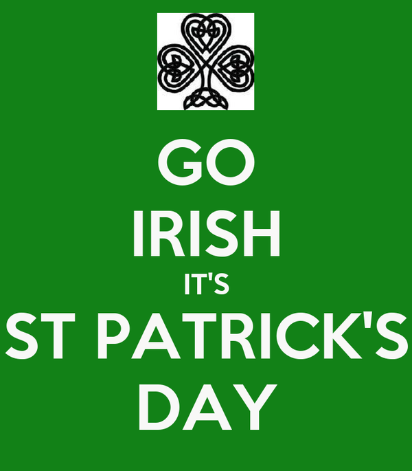 GO IRISH IT'S ST PATRICK'S DAY