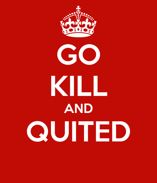 GO KILL AND QUITED
