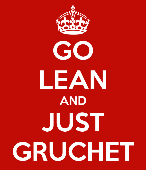GO LEAN AND JUST GRUCHET