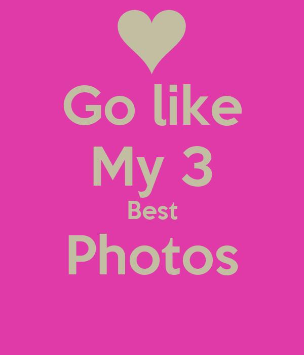 Go like My 3 Best Photos