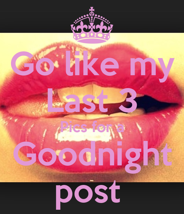 Go Like My Last 3 Pics For A Goodnight Post Poster