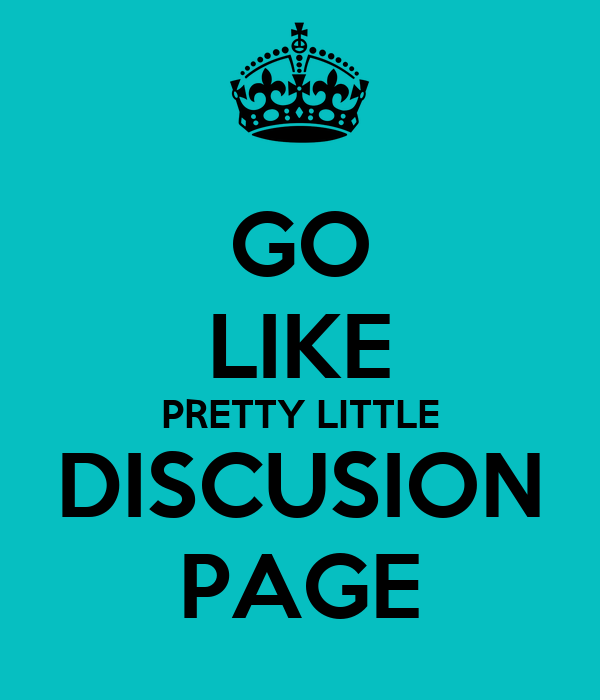 GO LIKE PRETTY LITTLE DISCUSION PAGE