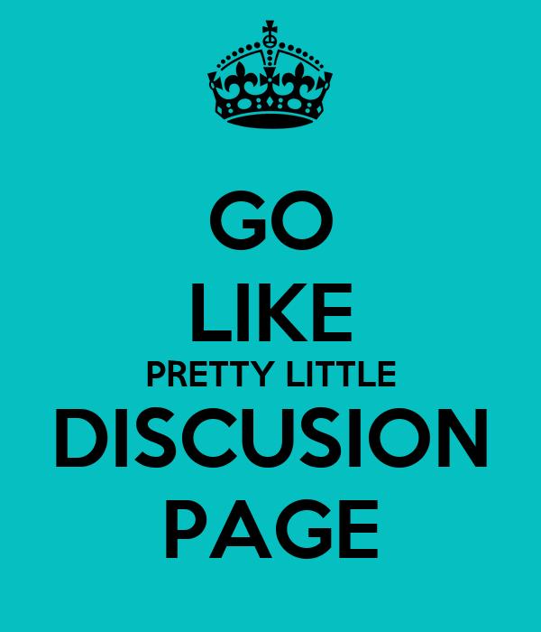 GO LIKE PRETTY LITTLE DISCUSION PAGE