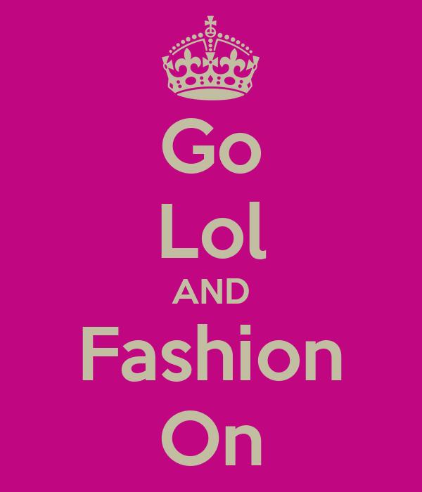 Go Lol AND Fashion On