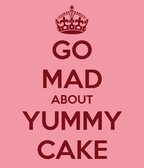 GO MAD ABOUT YUMMY CAKE
