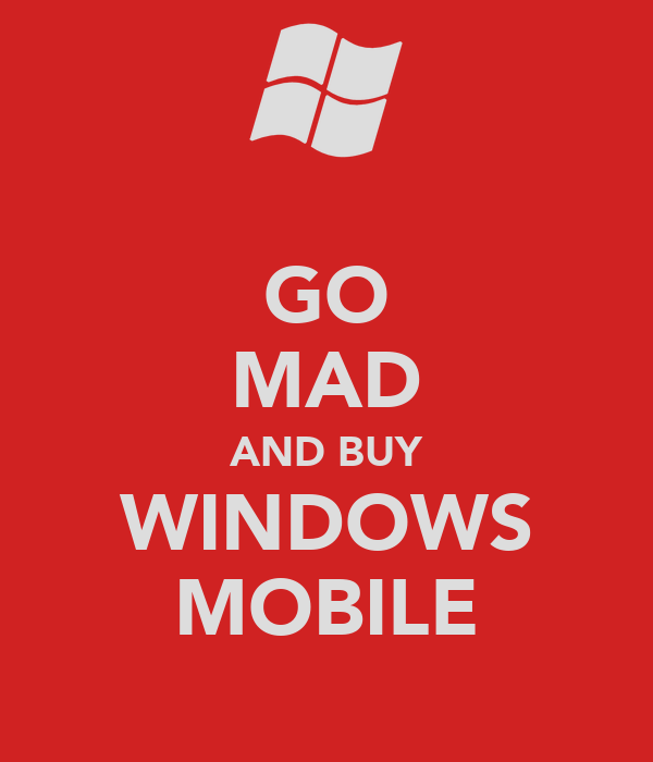 GO MAD AND BUY WINDOWS MOBILE