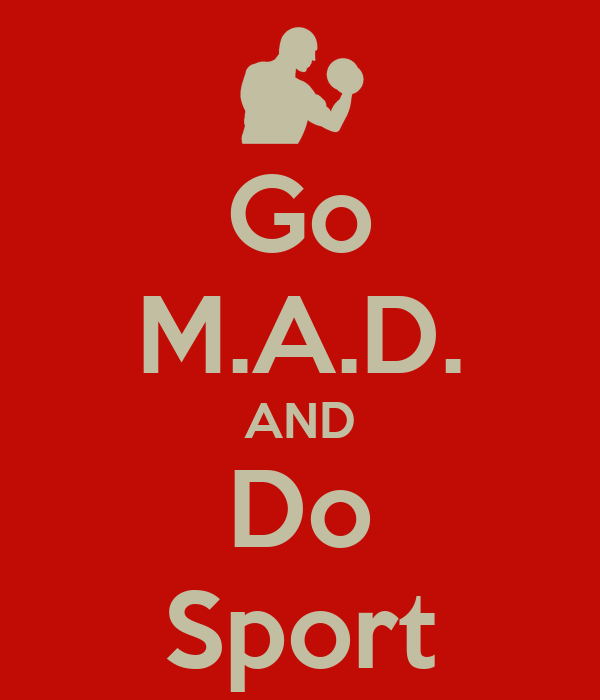 Go M.A.D. AND Do Sport