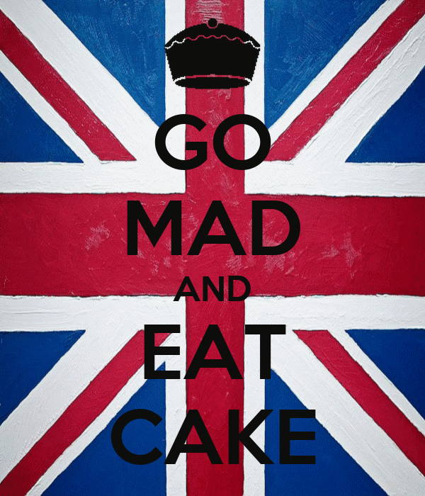GO MAD AND EAT CAKE