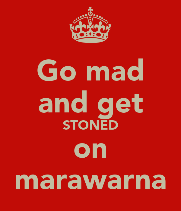 Go mad and get STONED on marawarna