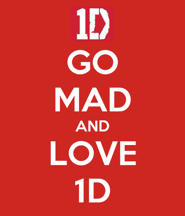 GO MAD AND LOVE 1D