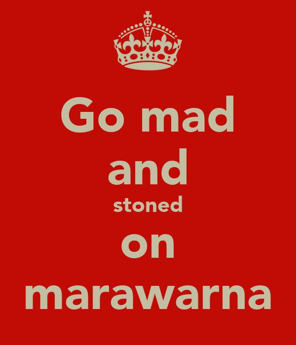 Go mad and stoned on marawarna