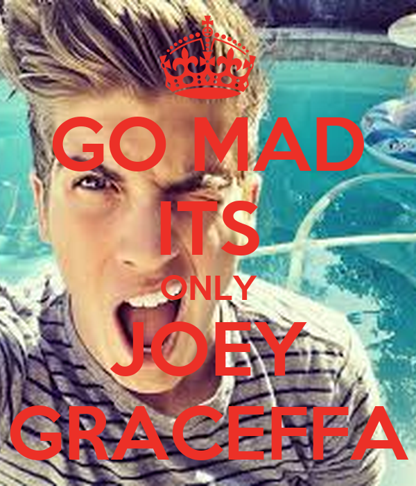 GO MAD ITS ONLY JOEY GRACEFFA