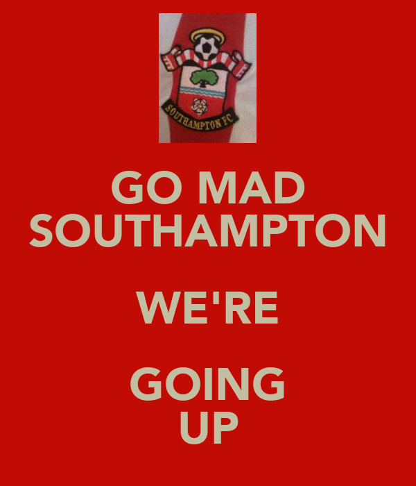 GO MAD SOUTHAMPTON WE'RE GOING UP