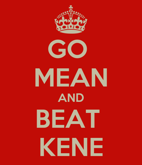 GO  MEAN AND BEAT  KENE