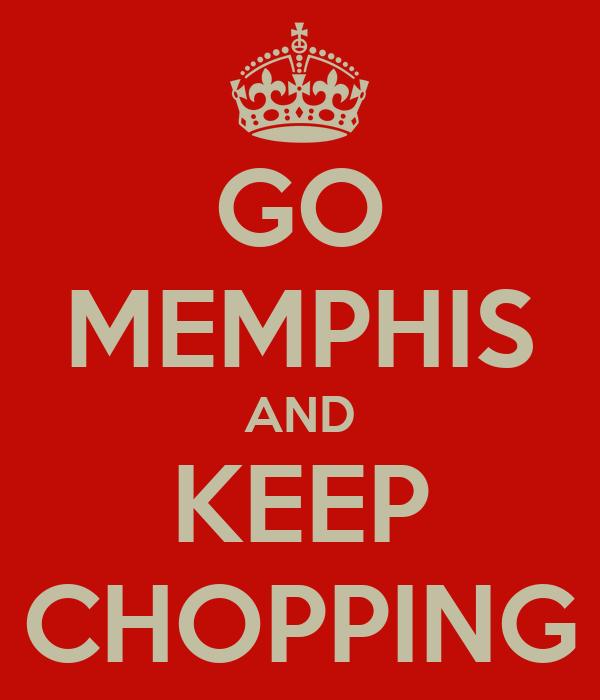 GO MEMPHIS AND KEEP CHOPPING