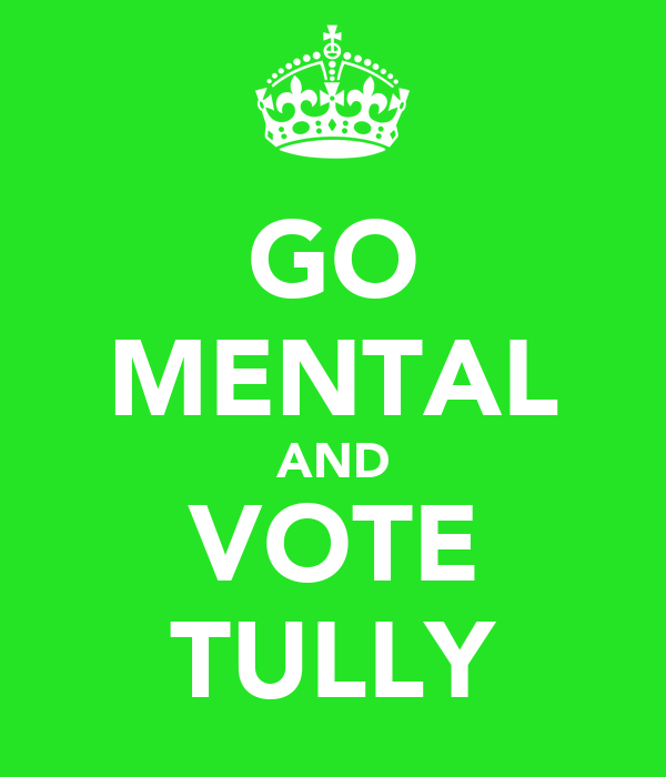 GO MENTAL AND VOTE TULLY