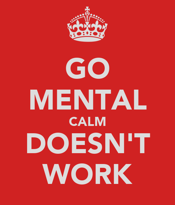 GO MENTAL CALM DOESN'T WORK