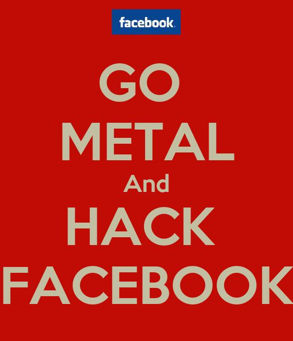 GO  METAL And HACK  FACEBOOK