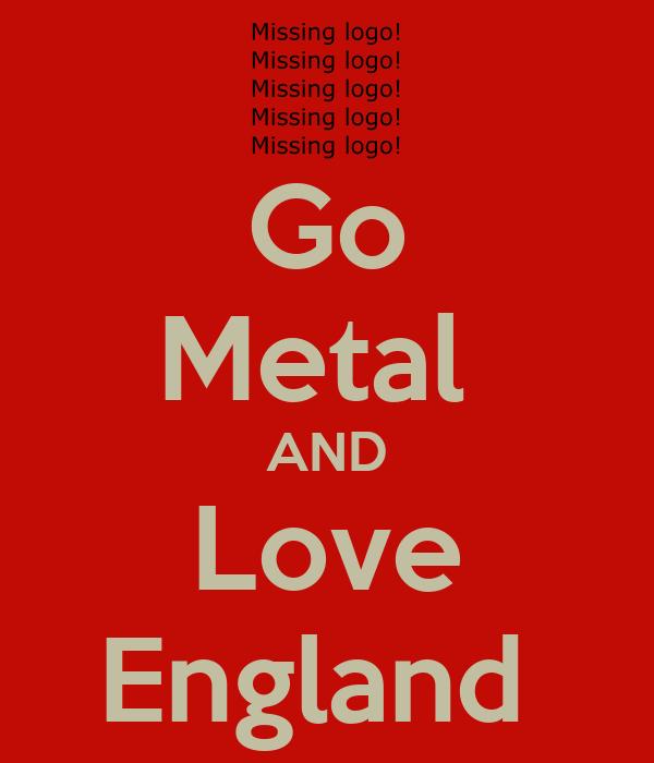 Go Metal  AND Love England