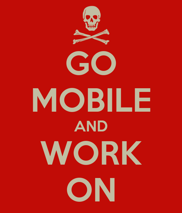 GO MOBILE AND WORK ON