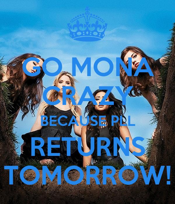 GO MONA CRAZY BECAUSE PLL RETURNS TOMORROW!